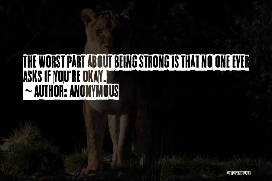 Being The Strong One Quotes By Anonymous