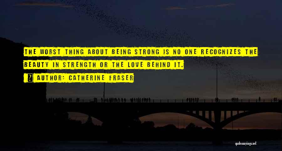 Being The Strong One Quotes By Catherine Fraser