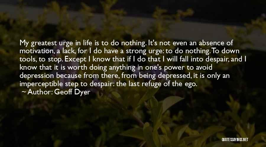Being The Strong One Quotes By Geoff Dyer