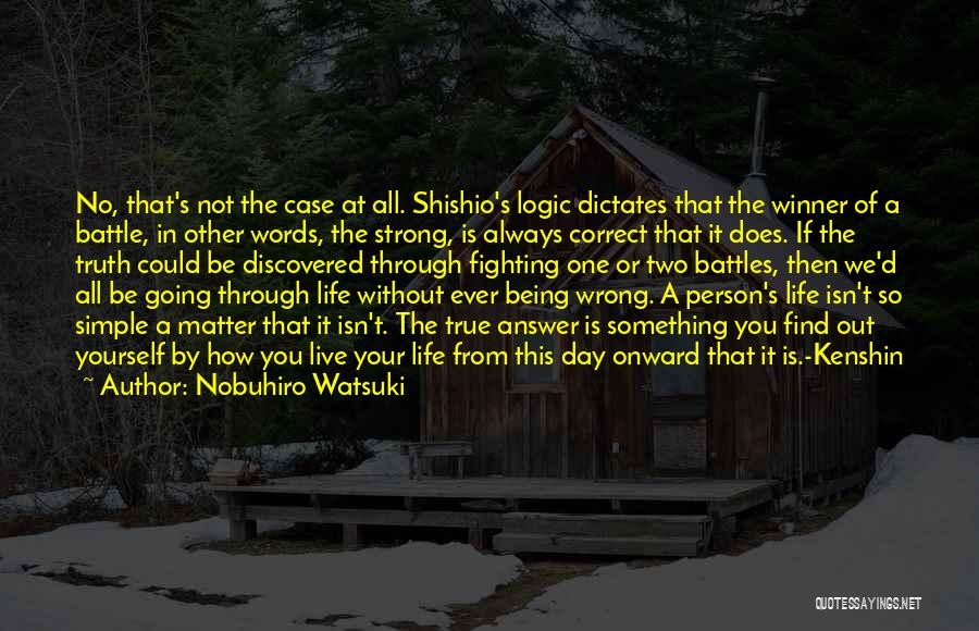 Being The Strong One Quotes By Nobuhiro Watsuki