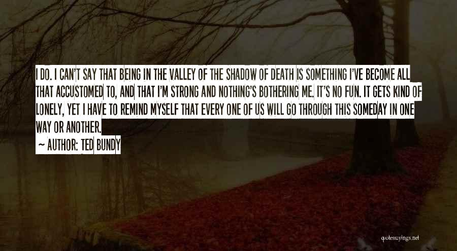 Being The Strong One Quotes By Ted Bundy