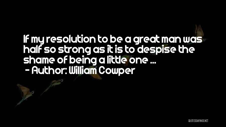 Being The Strong One Quotes By William Cowper