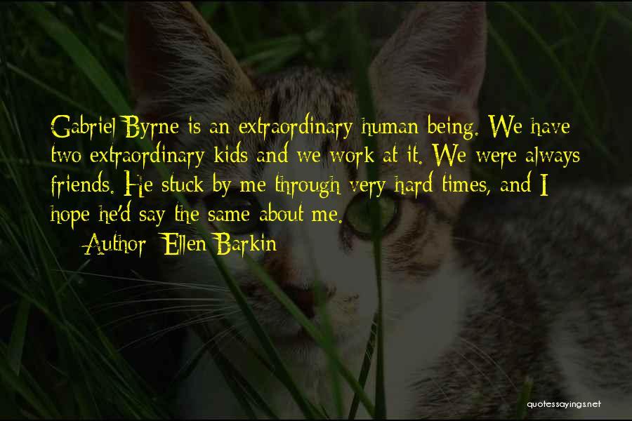 Being Through Hard Times Quotes By Ellen Barkin