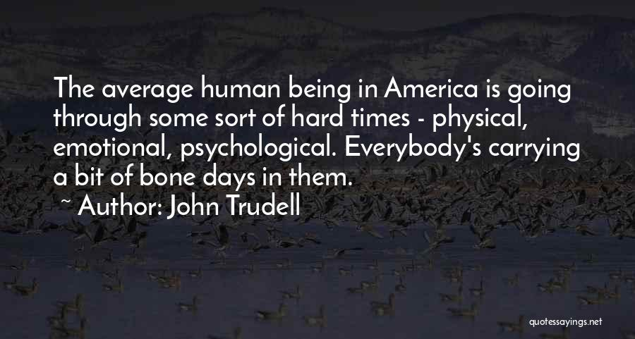 Being Through Hard Times Quotes By John Trudell