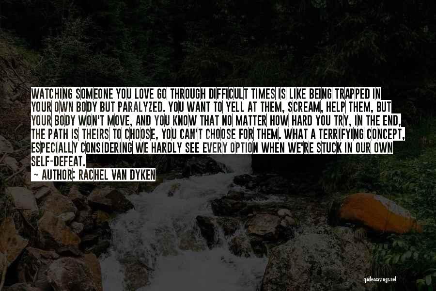 Being Through Hard Times Quotes By Rachel Van Dyken
