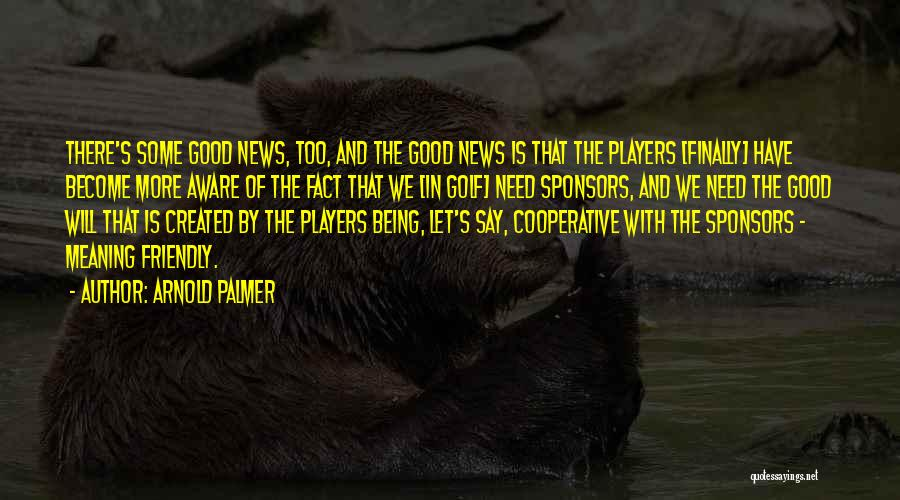 Being Too Friendly Quotes By Arnold Palmer