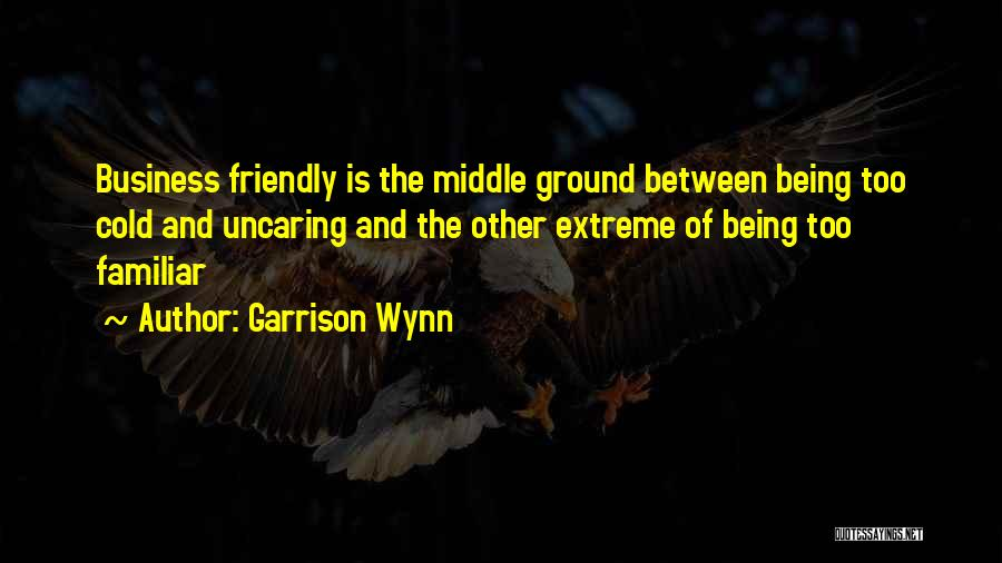 Being Too Friendly Quotes By Garrison Wynn