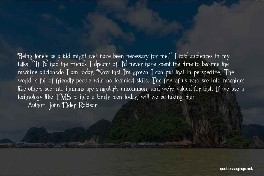 Being Too Friendly Quotes By John Elder Robison
