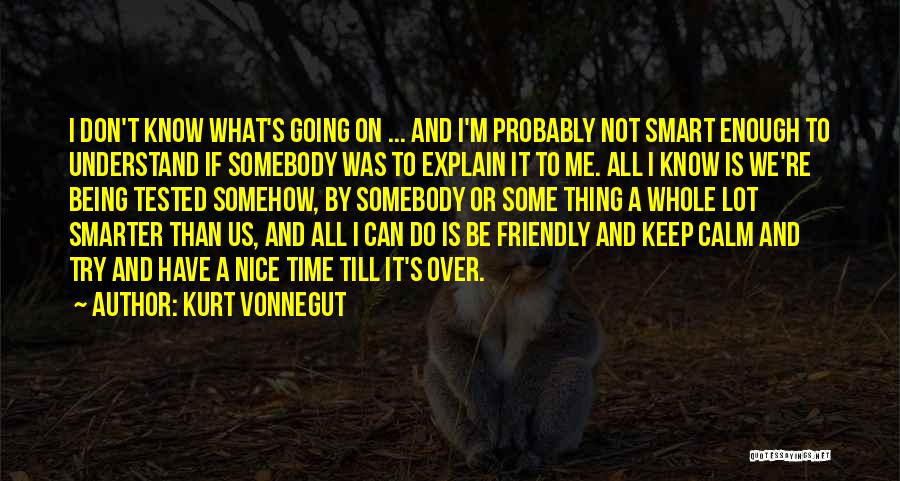 Being Too Friendly Quotes By Kurt Vonnegut