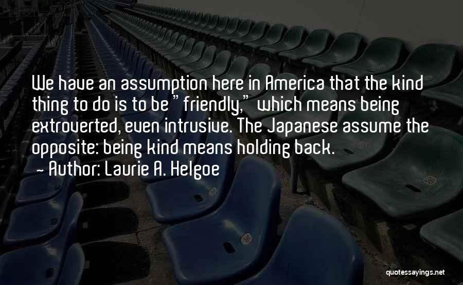 Being Too Friendly Quotes By Laurie A. Helgoe