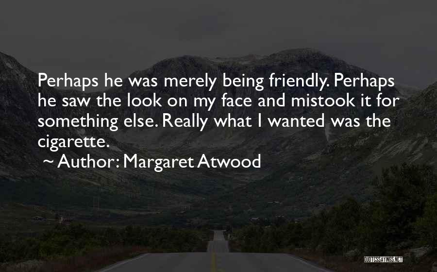 Being Too Friendly Quotes By Margaret Atwood