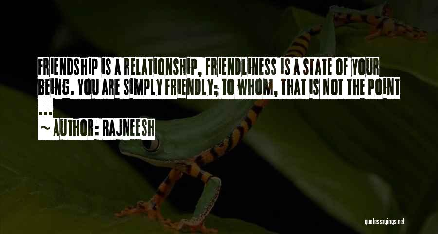 Being Too Friendly Quotes By Rajneesh