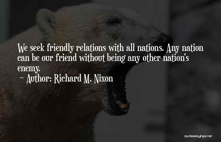 Being Too Friendly Quotes By Richard M. Nixon