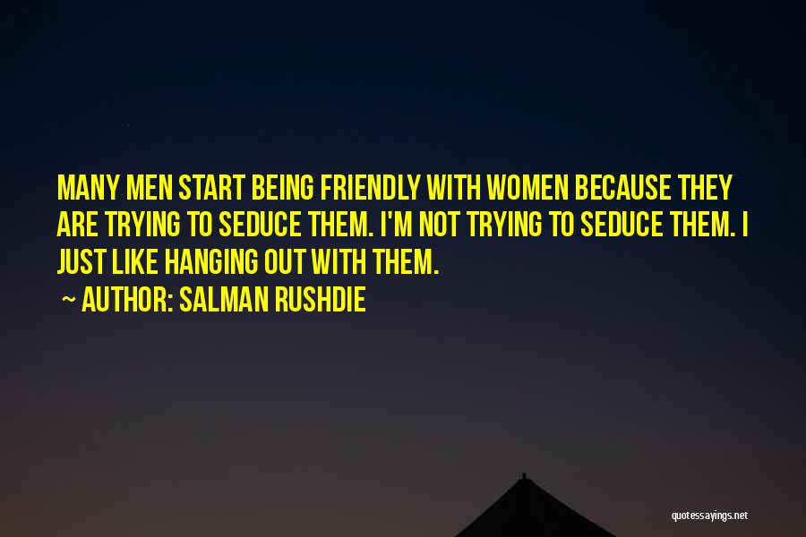 Being Too Friendly Quotes By Salman Rushdie