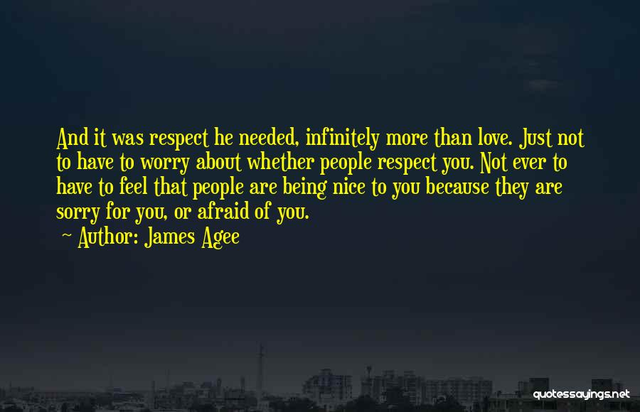 Being Too Nice To Others Quotes By James Agee