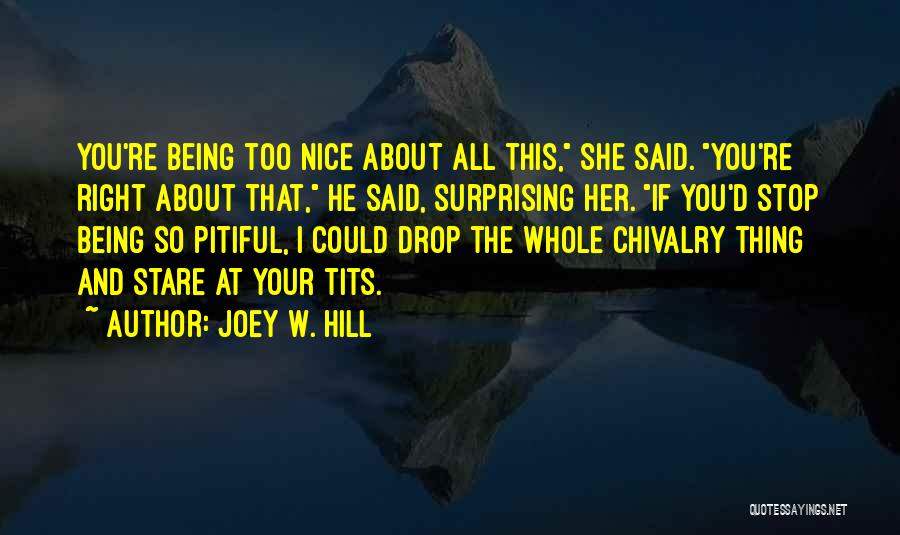 Being Too Nice To Others Quotes By Joey W. Hill