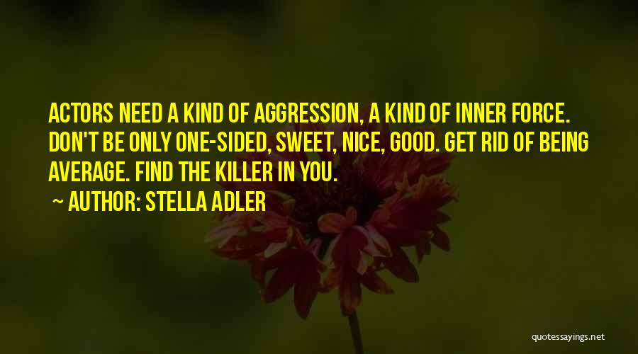 Being Too Nice To Others Quotes By Stella Adler