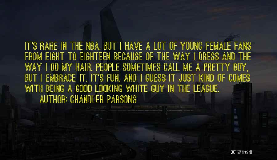 Being Too Pretty For A Guy Quotes By Chandler Parsons