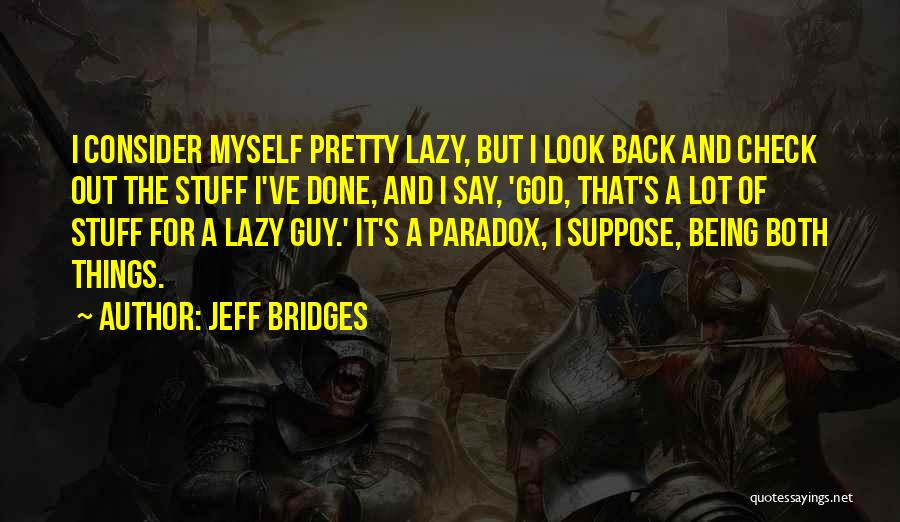 Being Too Pretty For A Guy Quotes By Jeff Bridges
