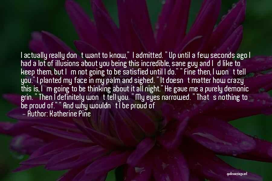 Being Too Pretty For A Guy Quotes By Katherine Pine