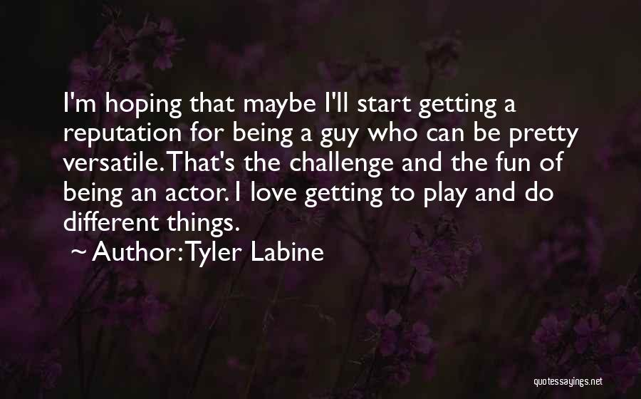 Being Too Pretty For A Guy Quotes By Tyler Labine