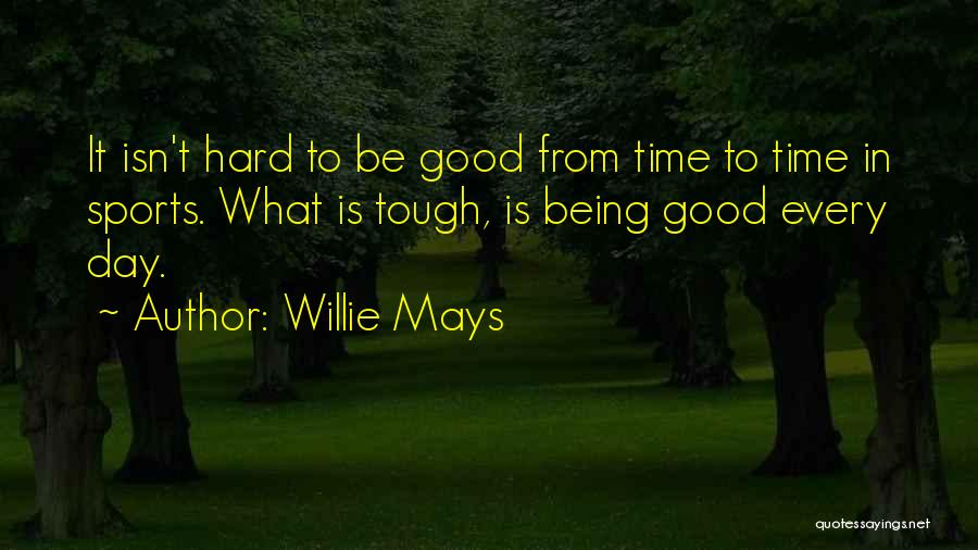 Being Tough In Sports Quotes By Willie Mays