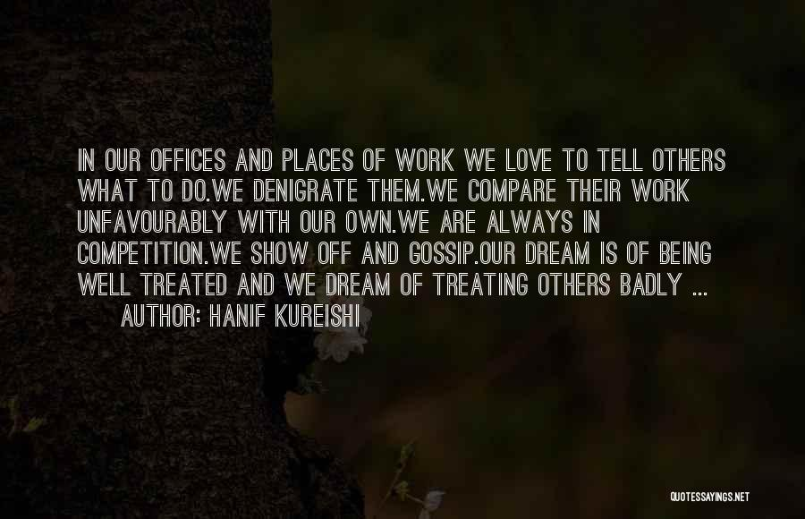 Being Treated Badly By Someone You Love Quotes By Hanif Kureishi