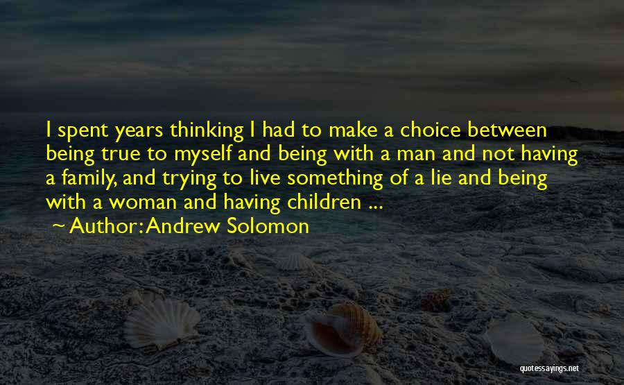 Being True To Your Family Quotes By Andrew Solomon