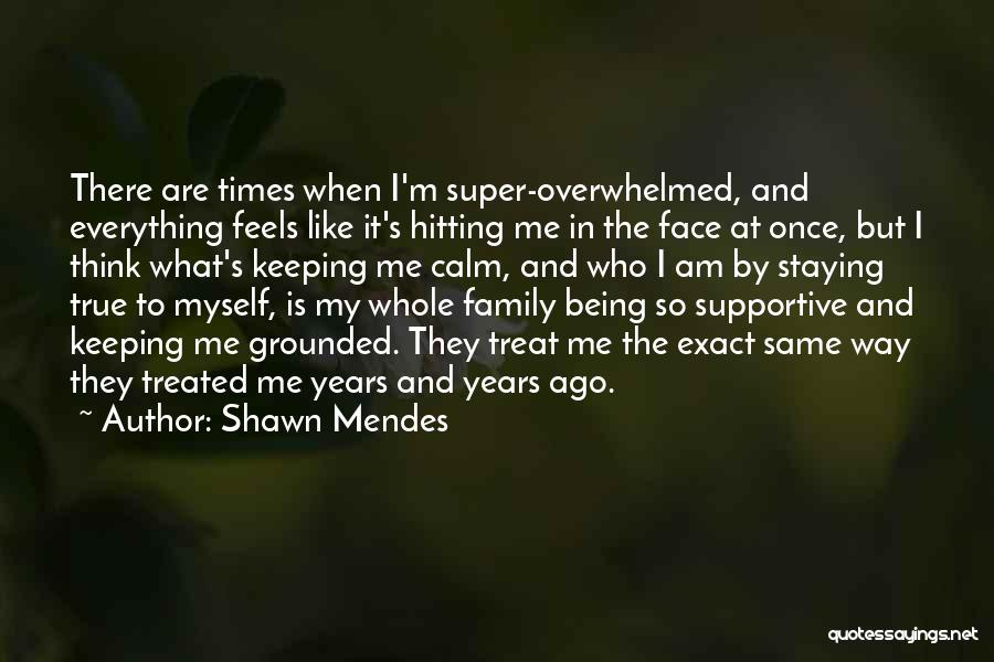 Being True To Your Family Quotes By Shawn Mendes