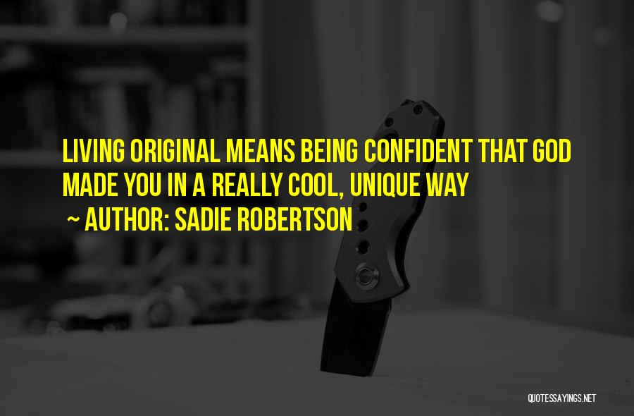 Being Unique And Original Quotes By Sadie Robertson