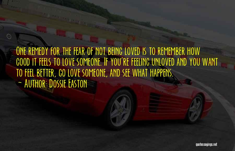 Being Unloved Quotes By Dossie Easton