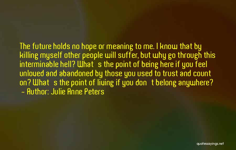 Being Unloved Quotes By Julie Anne Peters