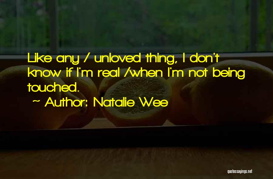 Being Unloved Quotes By Natalie Wee