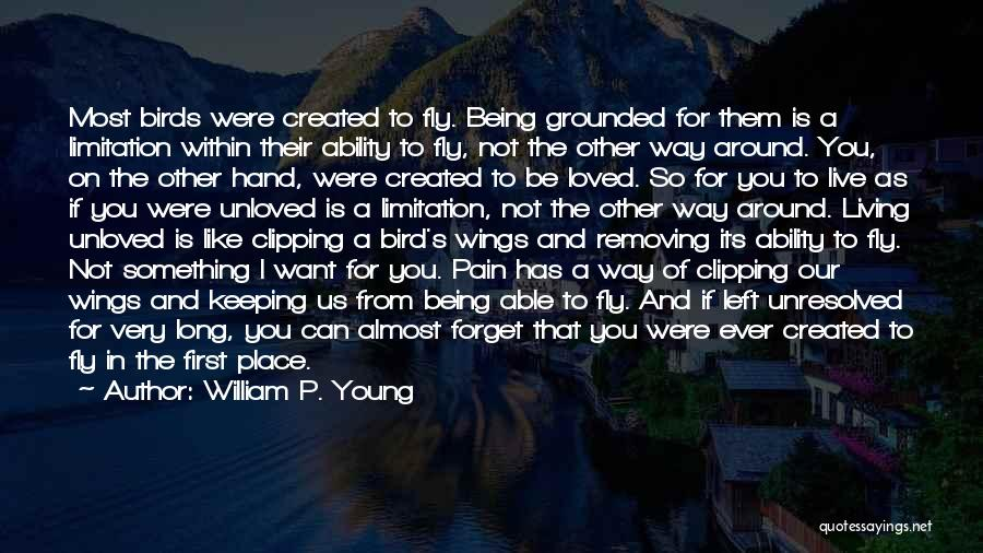 Being Unloved Quotes By William P. Young