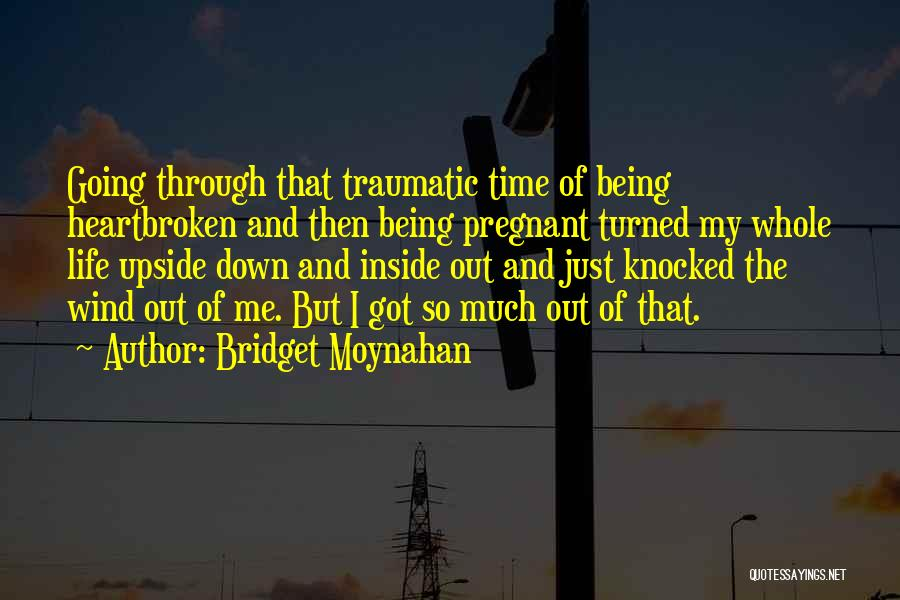 Being Upside Down In Life Quotes By Bridget Moynahan