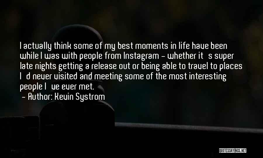 Being Visited Quotes By Kevin Systrom