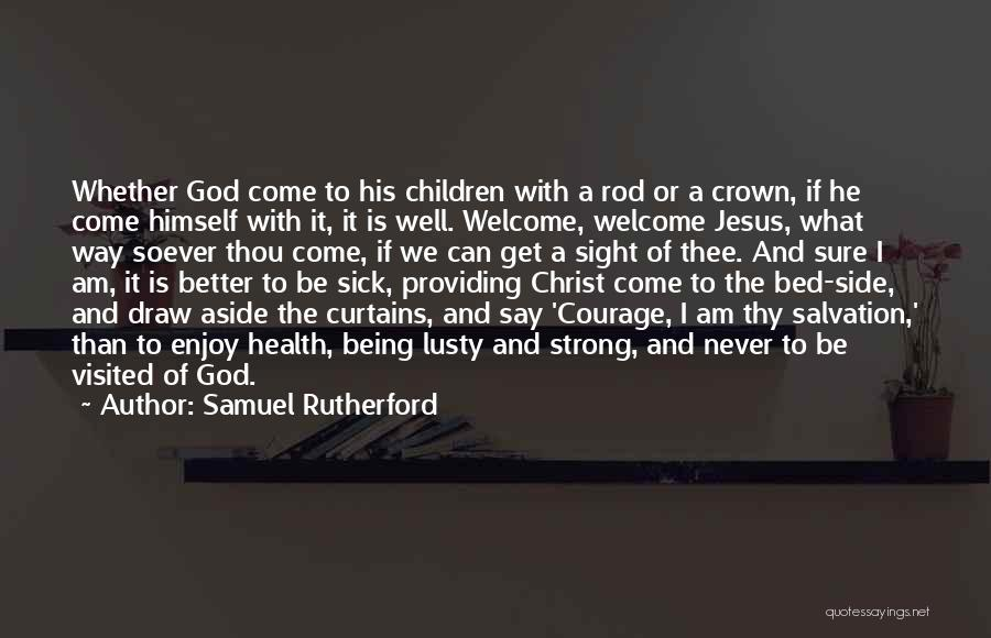 Being Visited Quotes By Samuel Rutherford