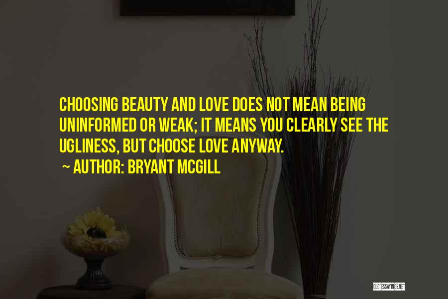 Being Weak By Love Quotes By Bryant McGill