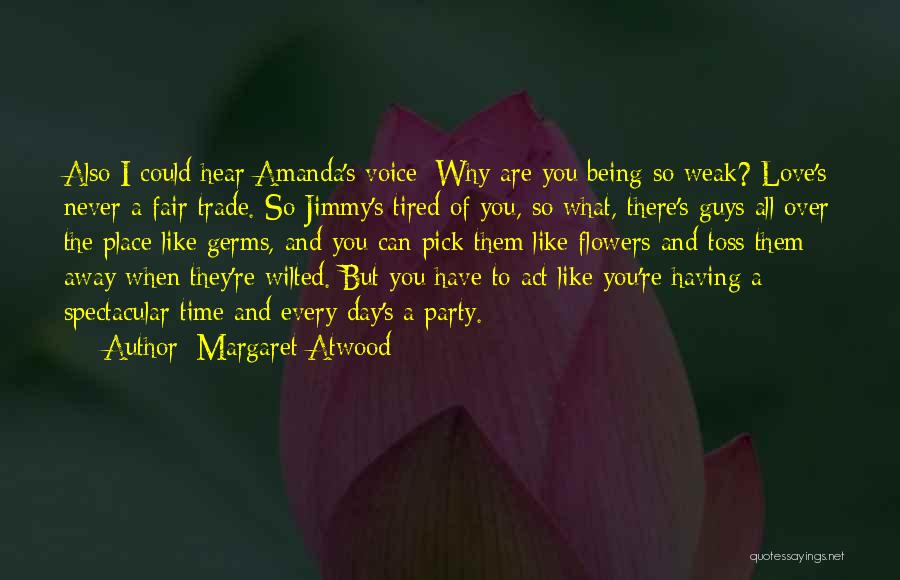 Being Weak By Love Quotes By Margaret Atwood