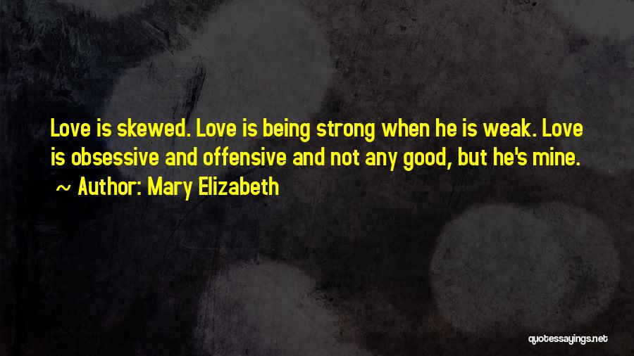 Being Weak By Love Quotes By Mary Elizabeth