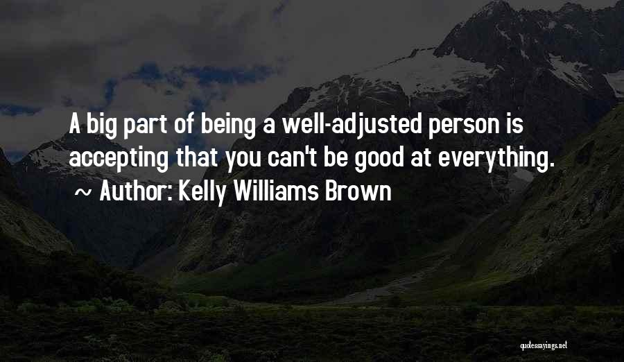 Being Well Adjusted Quotes By Kelly Williams Brown