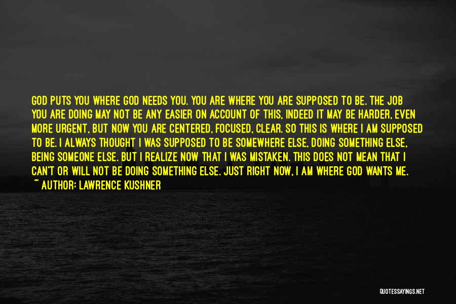 Being Where You Are Supposed To Be Quotes By Lawrence Kushner