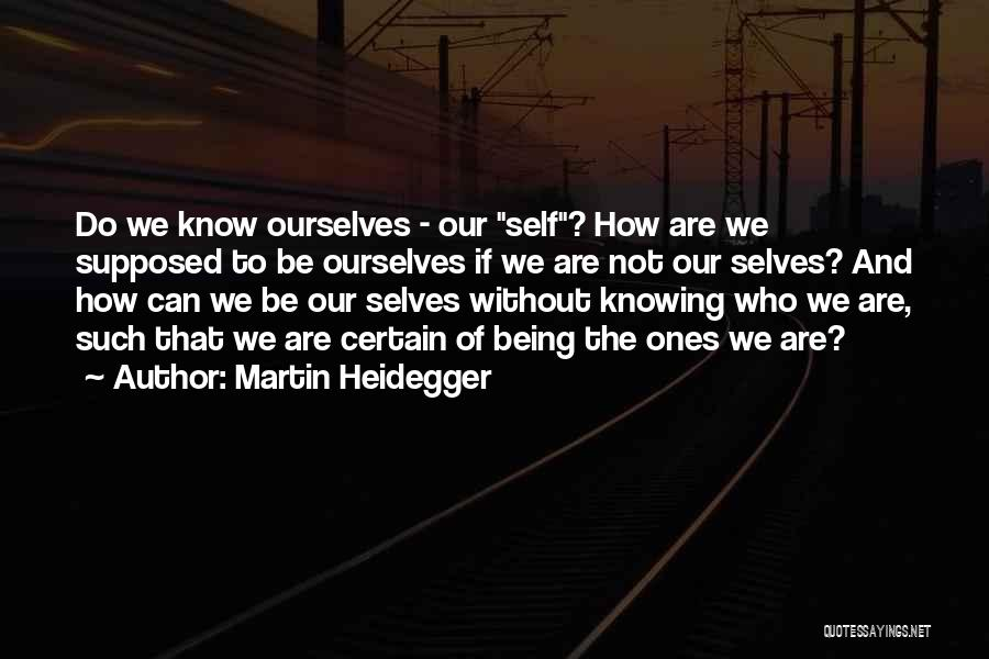 Being Where You Are Supposed To Be Quotes By Martin Heidegger