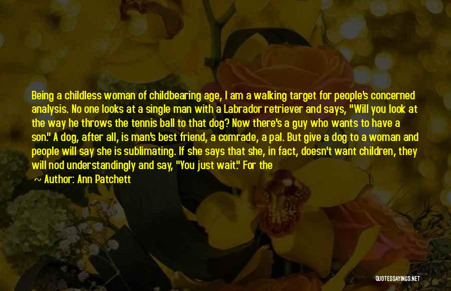Being With The One You Want Quotes By Ann Patchett