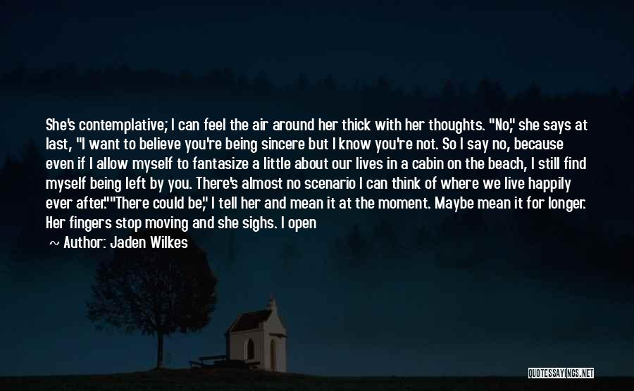 Being With The One You Want Quotes By Jaden Wilkes