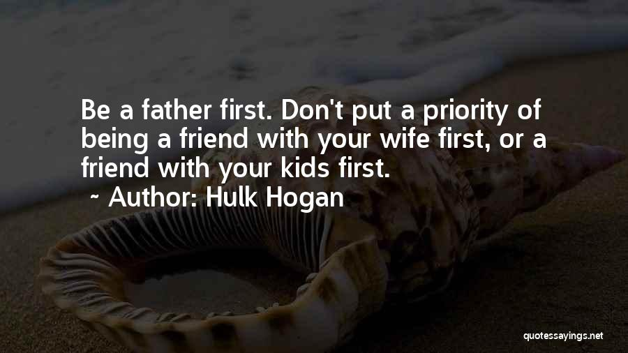 Being Your First Priority Quotes By Hulk Hogan