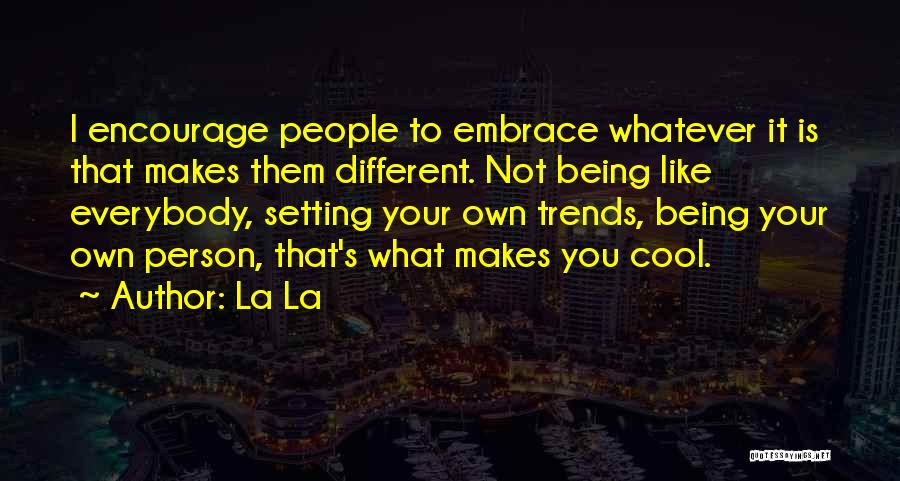 Being Your Own Person Quotes By La La