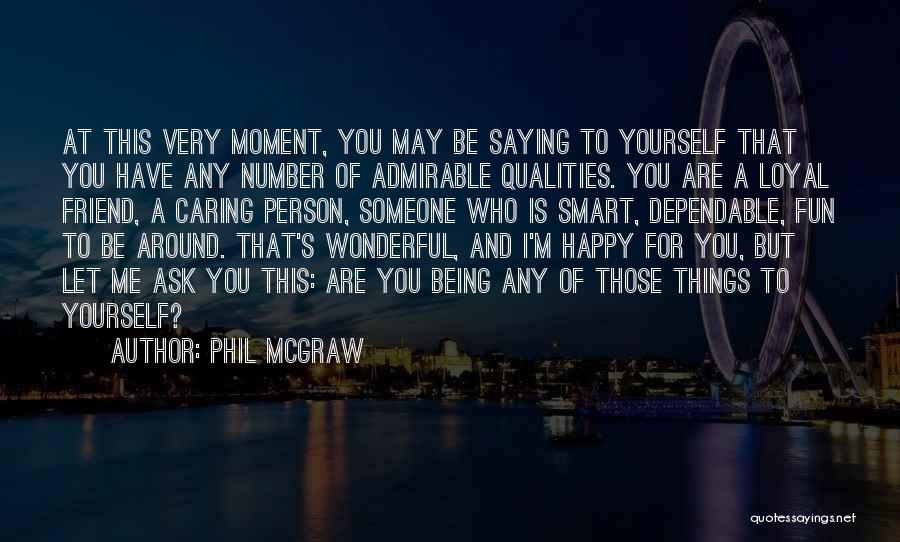 Being Yourself Around Someone Quotes By Phil McGraw