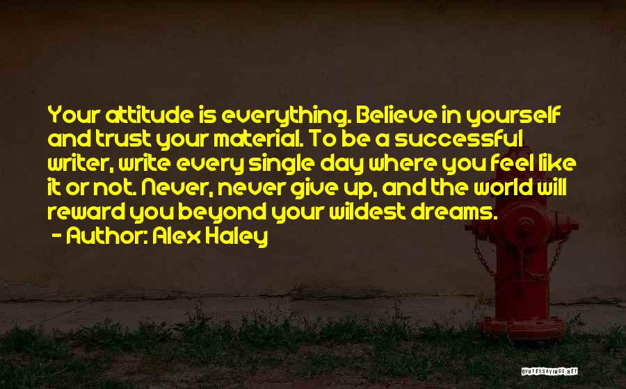 Believe In Yourself And Your Dreams Quotes By Alex Haley
