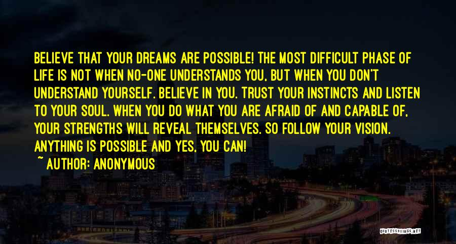 Believe In Yourself And Your Dreams Quotes By Anonymous